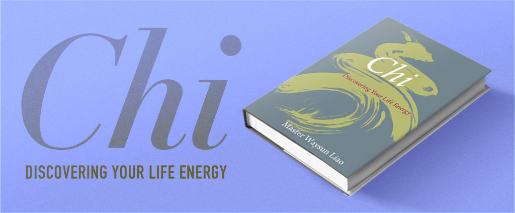 Chi - Discovering Your Life Energy by Master Waysun Liao