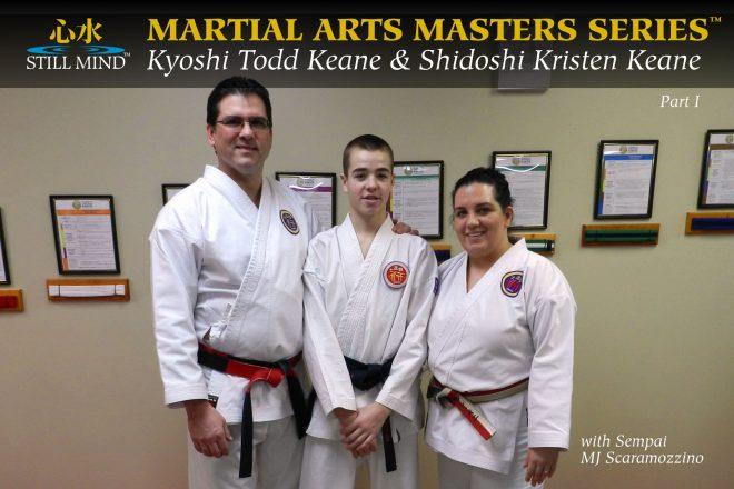 Kyoshi Todd Keane and Shidoshi Kristen Keane with Sempai MJ Scaramozzino Still Mind Martial Arts Masters Series