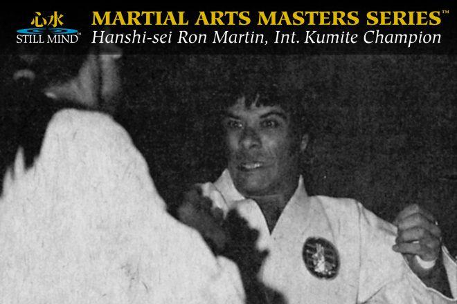 Hanshi-sei Ron Martin International Kumite Champion - Still Mind Martial Arts Masters Series