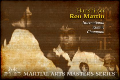 Hanshi-sei Ron Martin International Kumite Champion Still Mind Martial Arts Masters