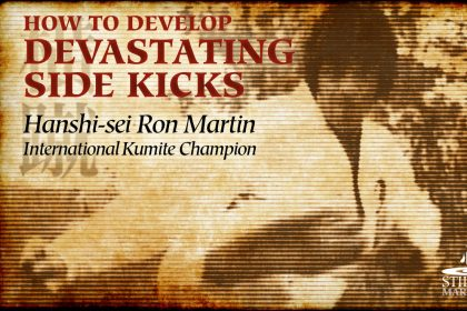 How to Develop Devastating Side Kicks – Hanshi-sei Ron Martin, International Kumite Champion
