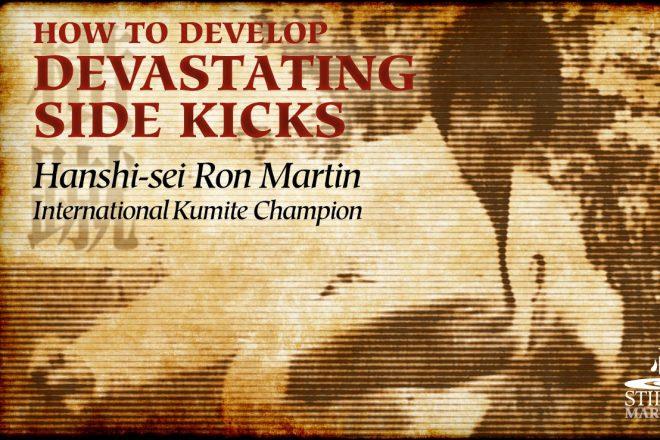 How to Develop Devastating Side Kicks – Hanshi-sei Ron Martin, International Kumite Champion